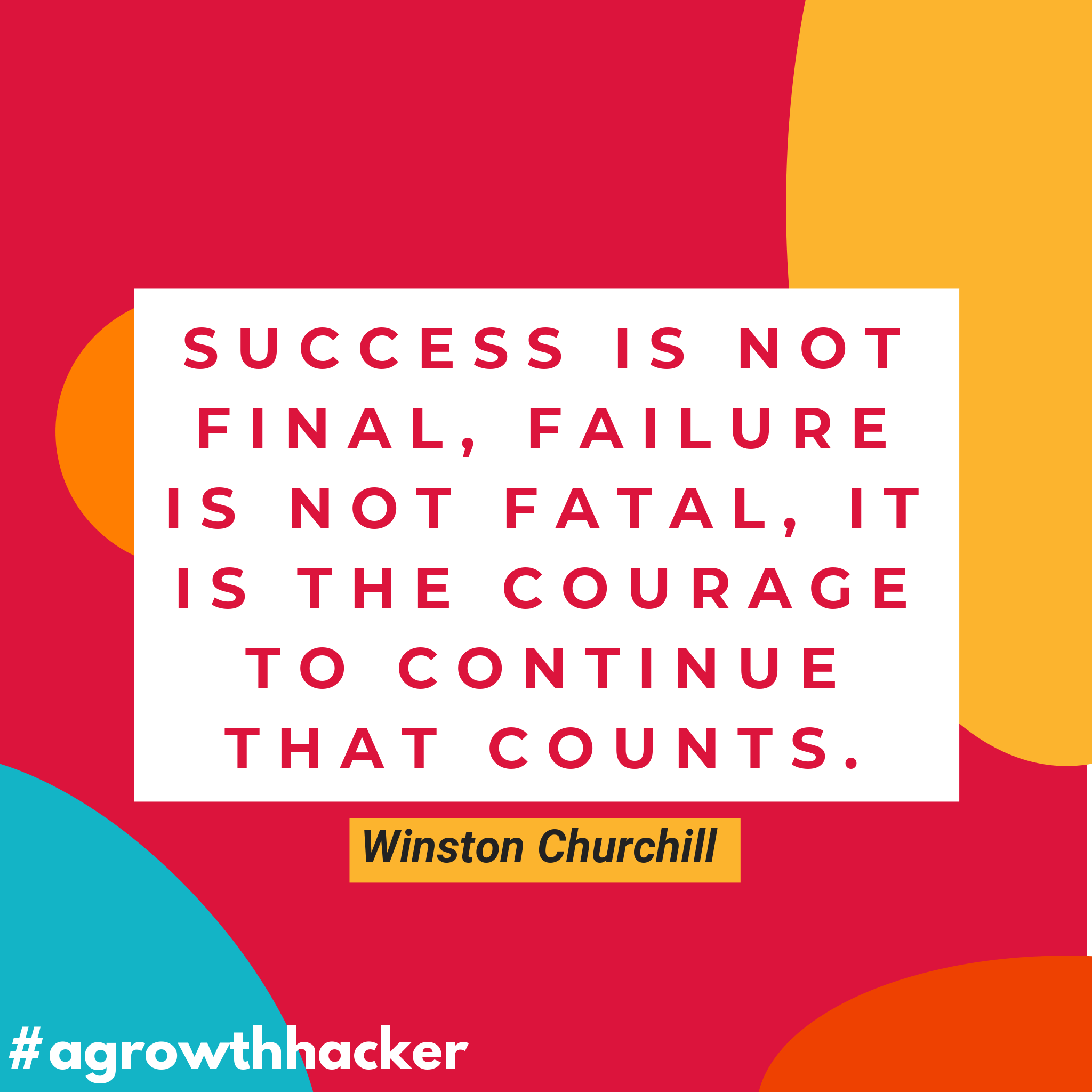 Success Is Not Final Failure Is Not Fatal It Is The Courage To Continue That Counts Winston Churchill A Growth Hacker