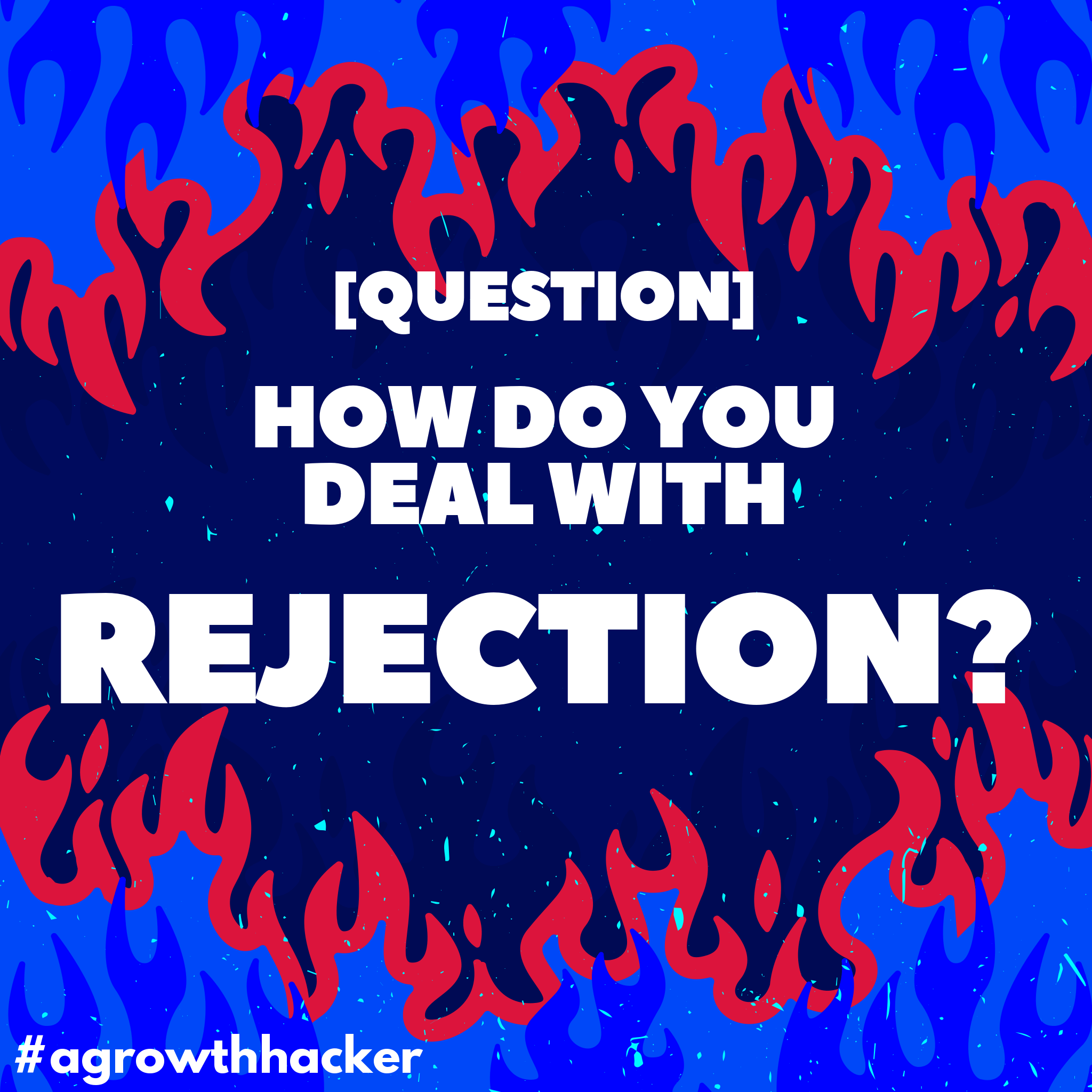 How do you deal with rejection?