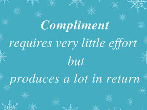 Compliments require very little effort but produces a lot in return