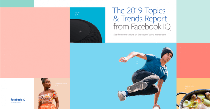 """""""The 2019 Topics & Trends Report"""" from Facebook IQ – See the conversations on the cusp of going mainstream"""