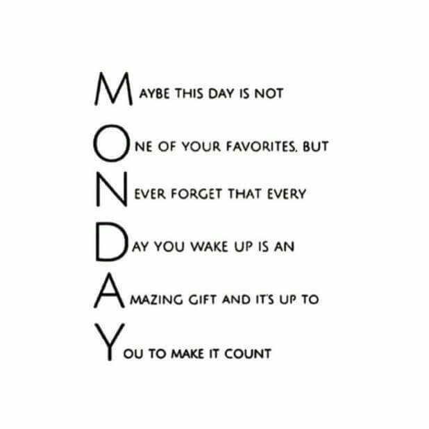 Monday should be exciting and productive. Start a week with a hopeful and thankful attitude!
